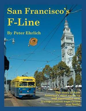San Francisco's F-Line: The Story of How America's Most Exciting and Successful New Transportation Experience Was Built!