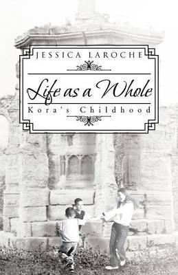 Life as a Whole: Kora's Childhood