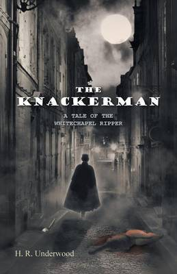 The Knackerman: A Tale of the Whitechapel Ripper