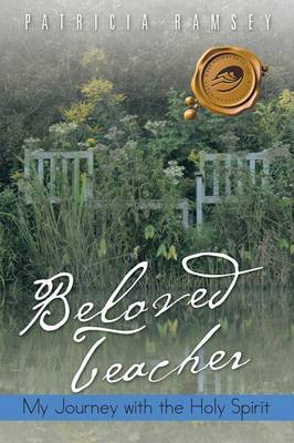 Beloved Teacher: My Journey with the Holy Spirit