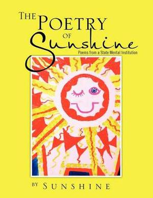 The Poetry of Sunshine: Poems from a Mental Institution