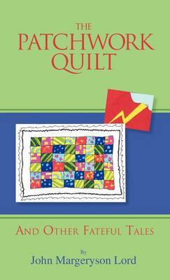 The Patchwork Quilt: And Other Fateful Tales