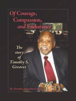 Of Courage, Compassion, and Endurance: The Story of Timothy S. Greaves