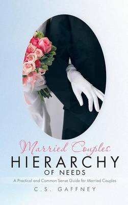 Married Couples Hierarchy of Needs: A Practical and Common Sense Guide for Married Couples