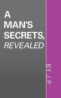 A Man's Secrets, Revealed