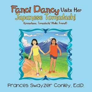 Fanci Dancy Visits Her Japanese Tomadachi: Konnichiwa, Tomadachi! (Hello, Friend!)
