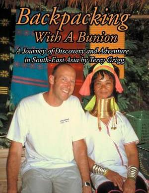 Backpacking With A Bunion: A Journey of Discovery and Adventure in South-East Asia by Terry Grigg
