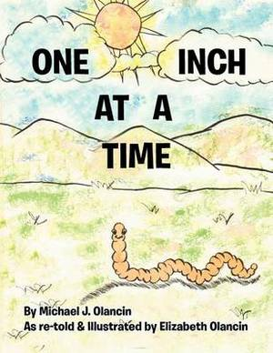 One Inch At A Time: As Re-told & Illustrated by Elizabeth Olancin