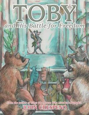 Toby and His Battle for Freedom: From the Author of Toby: The Mouse Who Lived in a Pumpkin