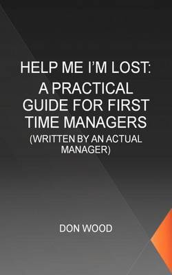 Help Me! (I'm Lost.): Written by an Actual Manager