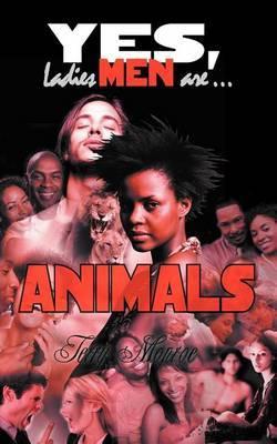 Yes, Ladies Men Are ...: Animals