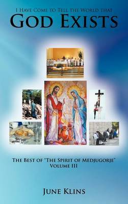 I Have Come to Tell the World That God Exists: The Best of  The Spirit of Medjugorje  Volume III
