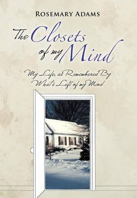 The Closets of My Mind: My Life, as Remembered By What's Left of My Mind