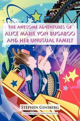The Awesome Adventures of Alice Marie Von Bugaboo and Her Unusual Family