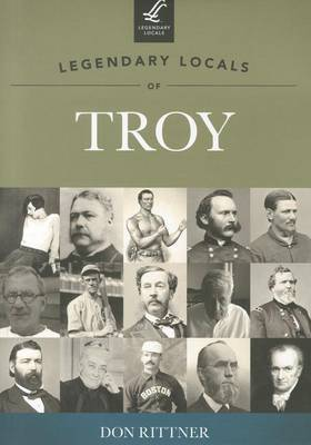 Legendary Locals of Troy New York