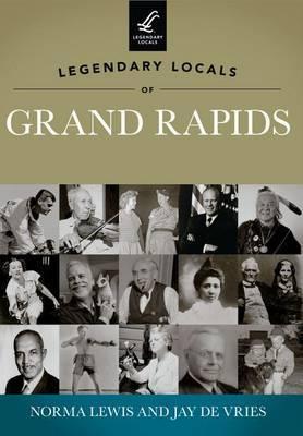 Legendary Locals of Grand Rapids, Michigan
