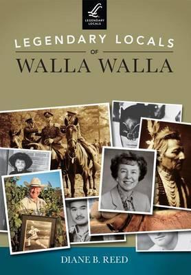Legendary Locals of Walla Walla, Washington