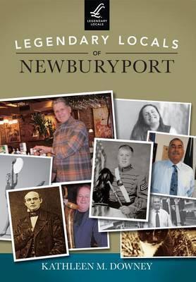 Legendary Locals of Newburyport, Massachusetts