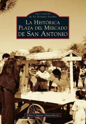 La HistoRica Plaza Del Mercado En San Antonio / San Antonio's Historic Market Square