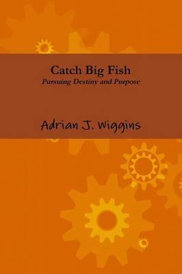 Catch Big Fish Pursuing Destiny and Purpose