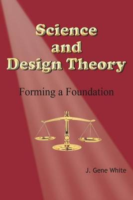 Science and Design Theory: Forming a Foundation