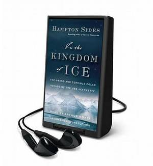 In the Kingdom of Ice: The Harrowing Arctic Voyage of the U.S.S. Jeannette
