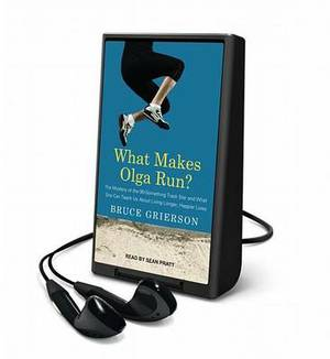 What Makes Olga Run?: The Mystery of the 90-Something Track Star and What She Can Teach Us about Living Longer, Happier Lives