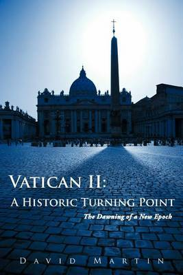 Vatican II: A Historic Turning Point The Dawning of a New Epoch