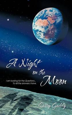 A Night on the Moon: I am Looking for the Questions ...To All the Answers I Have