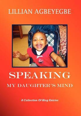 Speaking My Daughter's Mind: A Collection of Blog Entries