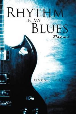 Rhythm in My Blues: Poems