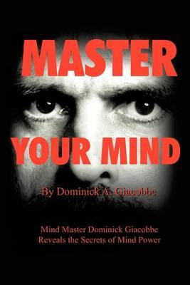 Master Your Mind: Mind Master Dominick Giacobbe Reveals the Secrets of Mind Power