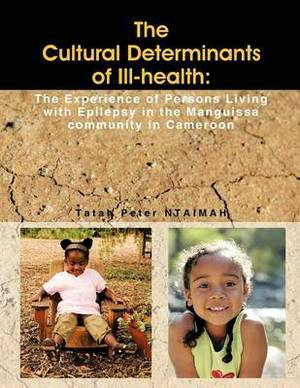 The Cultural Determinants of Ill-health: The Experience of Persons Living with Epilepsy in the Manguissa Community in Cameroon