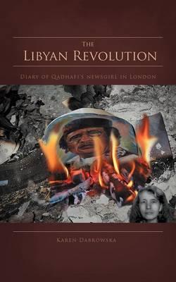 The Libyan Revolution: Diary of Qadhafi's Newsgirl in London