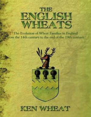 THE English Wheats: The Evolution of Wheat Families in England from the 14th Century to the End of the 19th Century