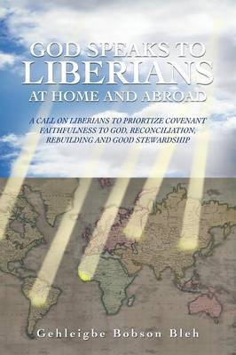 God Speaks to Liberians at Home and Abroad: A Call on Liberians to Priortize Covenant Faithfulness to God, Reconciliation, Rebuilding and Good Stewardship