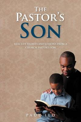 The Pastor's Son: Real Life Stories and Lessons from A Church Pastor's Son