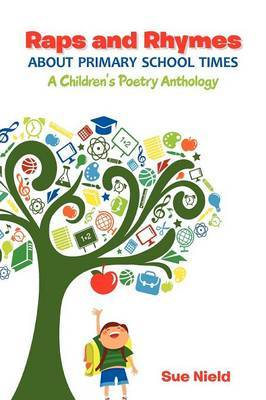 Raps and Rhymes About Primary School Times: A Children's Poetry Anthology