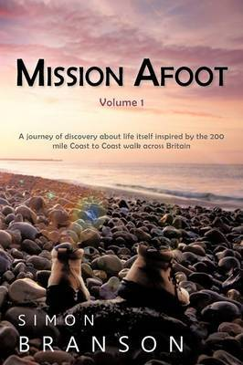 Mission Afoot Volume 1: A Journey of Discovery about Life Itself Inspired by the 200 Mile Coast to Coast Walk Across Britain