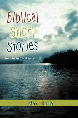 Biblical Short Stories: Lessons for Children (4 - 13)