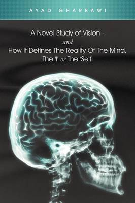 A Novel Study of Vision - And How It Defines the Reality of the Mind, the 'i' or the 'Self'