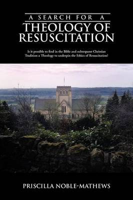 A Search for a Theology of Resuscitation: Is it Possible to Find in the Bible and Subsequent Christian Tradition a Theology to Underpin the Ethics of Resuscitation?