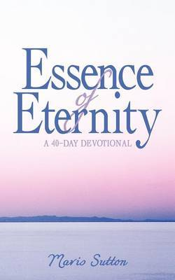 Essence of Eternity: A 40-Day Devotional