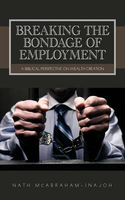 Breaking the Bondage of Employment: A Biblical Perspective on Wealth Creation