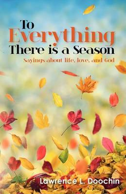 To Everything There Is a Season: Sayings about Life, Love, and God