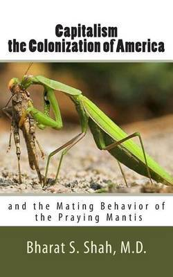 Capitalism, the Colonization of America,: And the Mating Behavior of the Praying Mantis