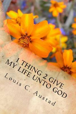 1 Thing 2 Give. My Life Unto God: The Christian Worker's Spiritual Food - Gospel of Mark.
