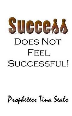 Success Does Not Feel Successful