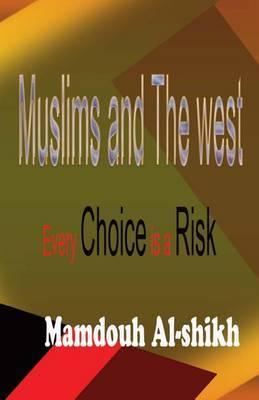 Muslims and the West: Every Choice Is a Risk!: Every Choice Is a Risk