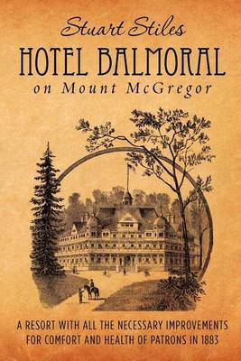Hotel Balmoral on Mount McGregor: A Resort with All the Necessary Improvements for Comfort and Health of Patrons in 1883